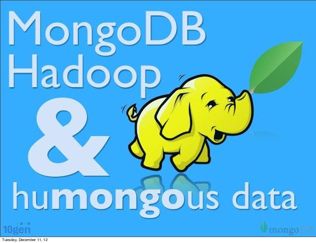 MongoDB Hadoop          &    humongous dataTuesday, December 11, 12