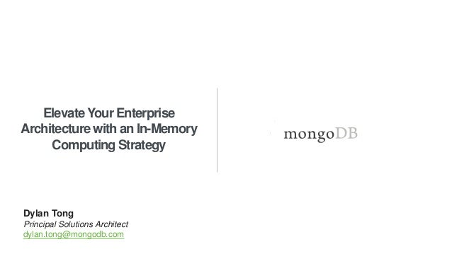 ElevateYour Enterprise Architecture with an In-Memory Computing Strategy Dylan Tong Principal Solutions Architect dylan.to...
