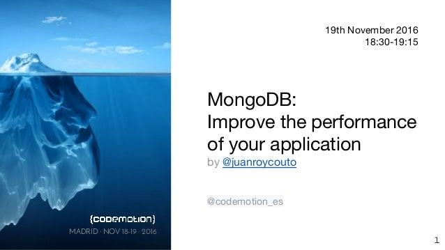 MADRID · NOV 18-19 · 2016 19th November 2016 18:30-19:15 MongoDB: Improve the performance of your application by @juanroyc...