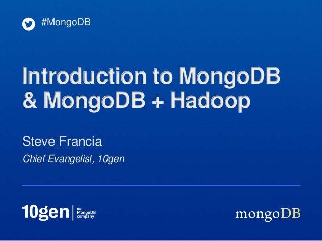 #MongoDBIntroduction to MongoDB& MongoDB + HadoopSteve FranciaChief Evangelist, 10gen
