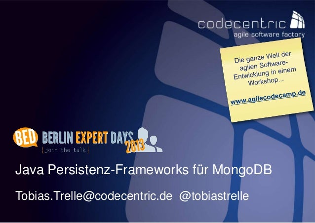Java Persistenz-Frameworks für MongoDBTobias.Trelle@codecentric.de @tobiastrellecodecentric AG      1