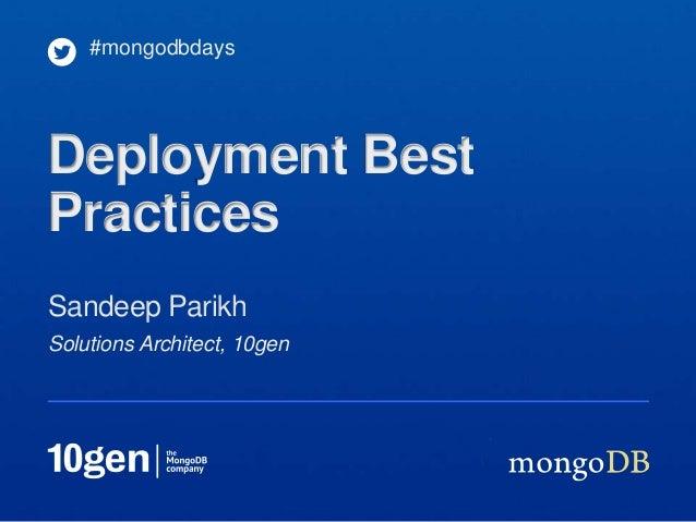 #mongodbdaysDeployment BestPracticesSandeep ParikhSolutions Architect, 10gen