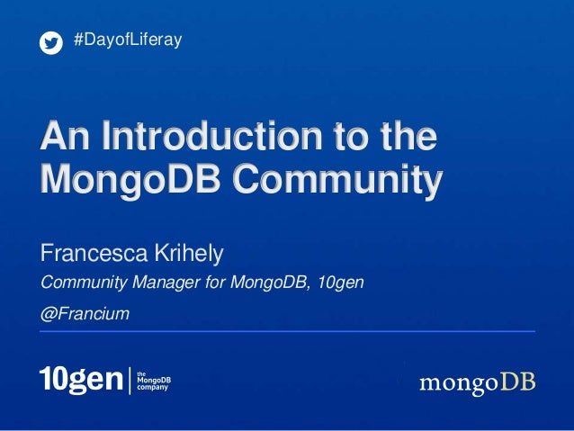 #DayofLiferayAn Introduction to theMongoDB CommunityFrancesca KrihelyCommunity Manager for MongoDB, 10gen@Francium