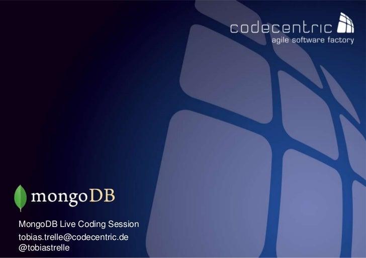 MongoDB Live Coding Sessiontobias.trelle@codecentric.de@tobiastrelle codecentric AG