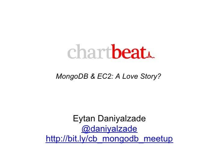 MongoDB & EC2: A Love Story?        Eytan Daniyalzade            @daniyalzadehttp://bit.ly/cb_mongodb_meetup