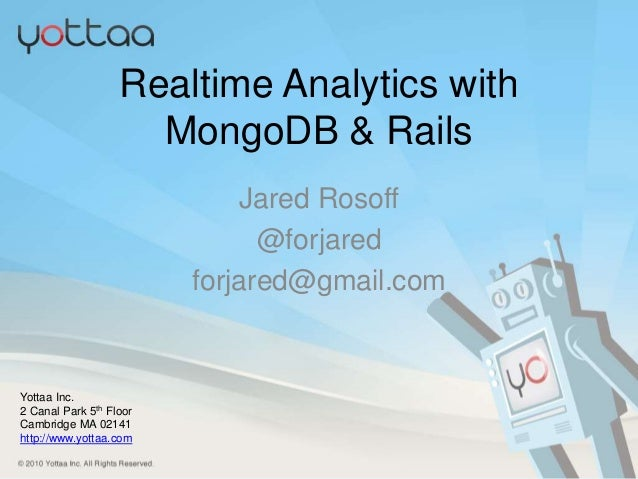 Yottaa Inc. 2 Canal Park 5th Floor Cambridge MA 02141 http://www.yottaa.com Realtime Analytics with MongoDB & Rails Jared ...
