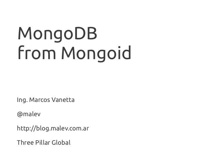 MongoDBfrom MongoidIng. Marcos Vanetta@malevhttp://blog.malev.com.arThree Pillar Global