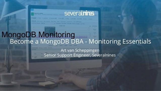 Copyright 2017 Severalnines AB MongoDB Monitoring Art van Scheppingen Senior Support Engineer, Severalnines Become a Mongo...