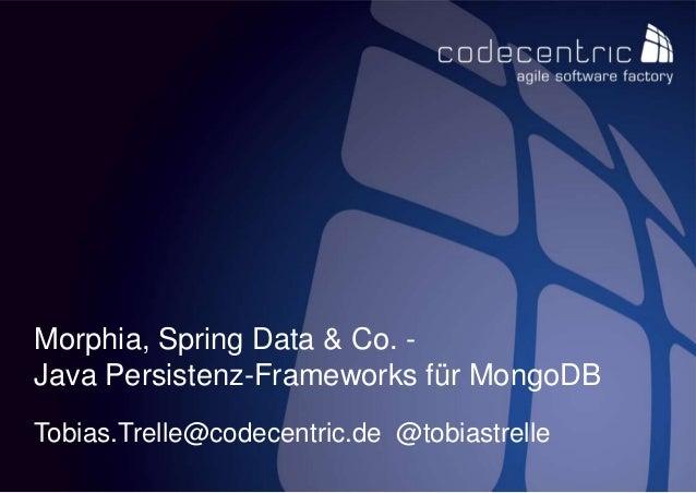 codecentric AG 1 Morphia, Spring Data & Co. - Java Persistenz-Frameworks für MongoDB Tobias.Trelle@codecentric.de @tobiast...