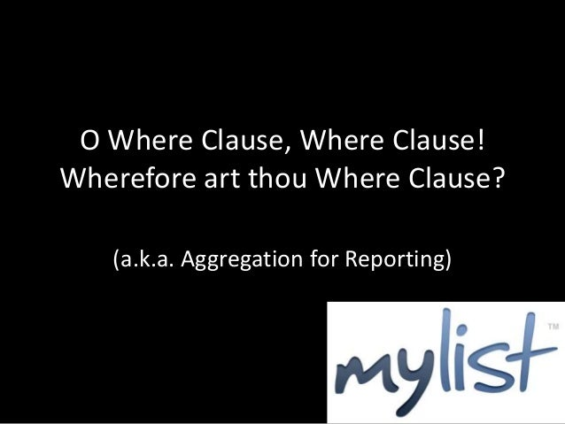 O Where Clause, Where Clause!Wherefore art thou Where Clause?   (a.k.a. Aggregation for Reporting)