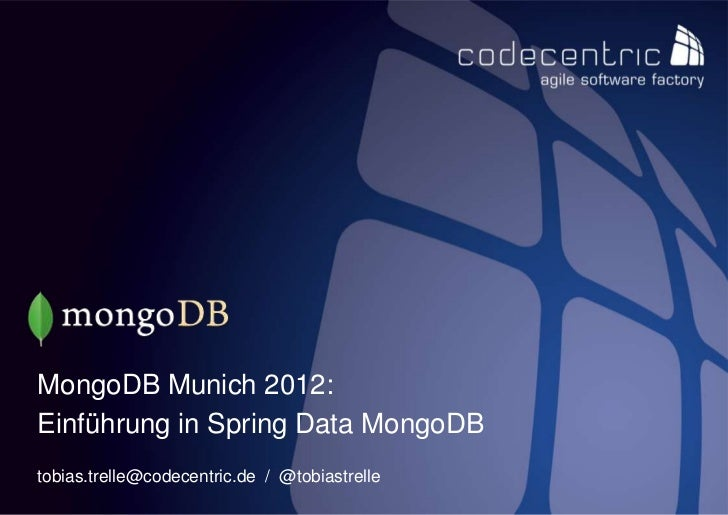 MongoDB Munich 2012:Einführung in Spring Data MongoDBtobias.trelle@codecentric.de / @tobiastrellecodecentric AG