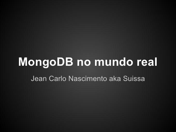 MongoDB no mundo real Jean Carlo Nascimento aka Suissa