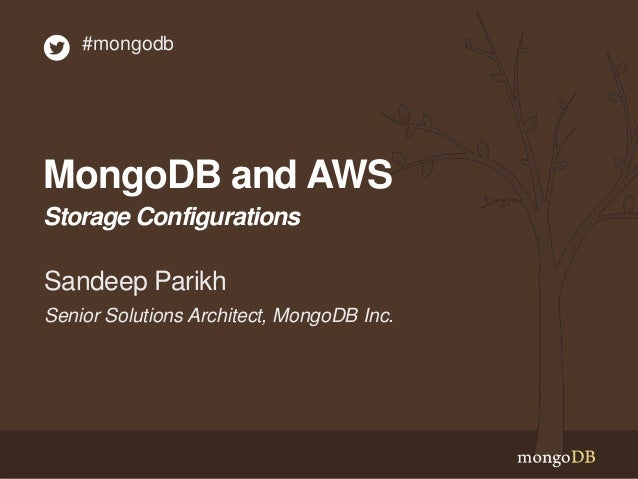 MongoDB and AWS Storage Configurations Senior Solutions Architect, MongoDB Inc. Sandeep Parikh #mongodb
