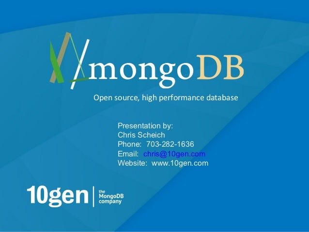 Open source, high performance database      Presentation by:      Chris Scheich      Phone: 703-282-1636      Email: chris...