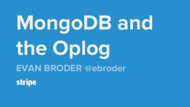 MongoDB and the Oplog EVAN BRODER @ebroder