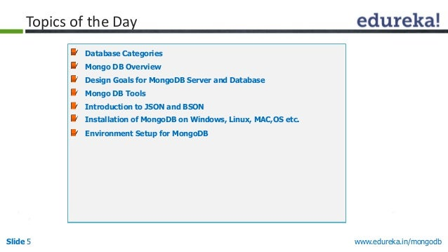www.edureka.in/mongodbSlide 5 Topics of the Day Database Categories Mongo DB Overview Design Goals for MongoDB Server and ...