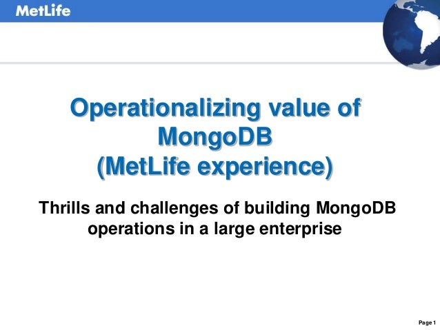 Page 1  Operationalizing value of  MongoDB  (MetLife experience)  Thrills and challenges of building MongoDB  operations i...