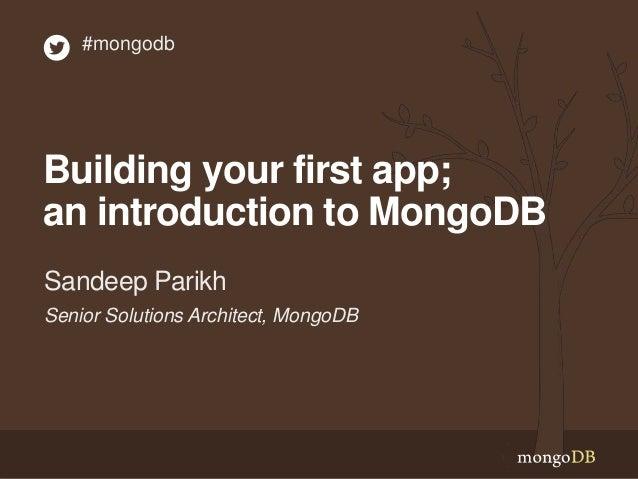 #mongodb  Building your first app;  an introduction to MongoDB  Sandeep Parikh  Senior Solutions Architect, MongoDB
