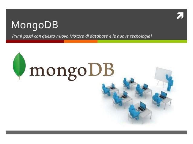 MongoDBPrimi passi con questo nuovo Motore di database e le nuove tecnologie!