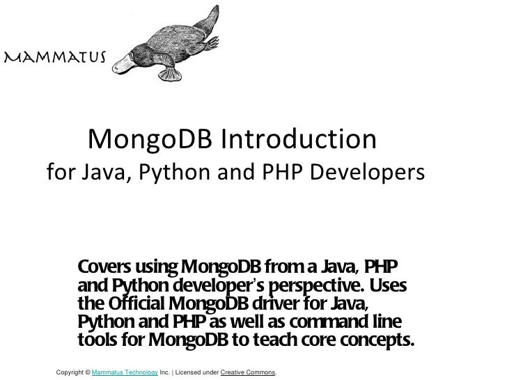 MongoDB Introductionfor Java, Python and PHP Developers       Covers using MongoDB from a Java, PHP       and Python devel...