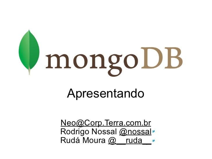 ApresentandoNeo@Corp.Terra.com.brRodrigo Nossal @nossalRudá Moura @__ruda__