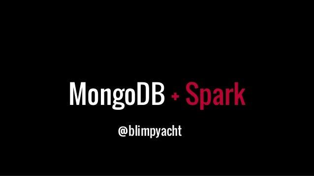 MongoDB + Spark @blimpyacht