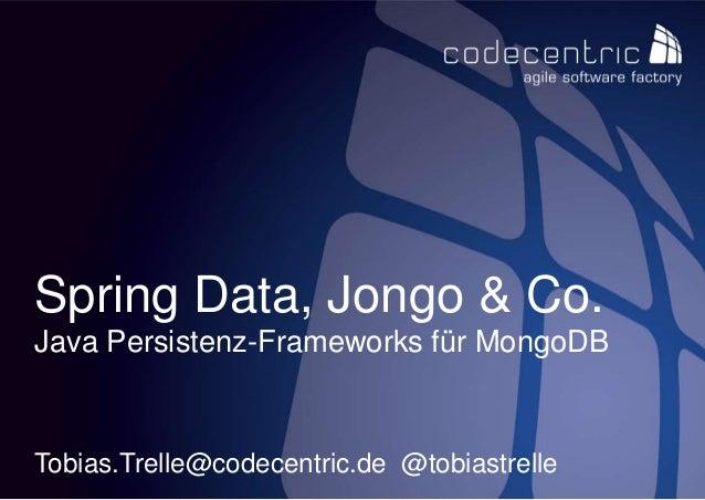 codecentric AG 1 Spring Data, Jongo & Co. Java Persistenz-Frameworks für MongoDB Tobias.Trelle@codecentric.de @tobiastrelle