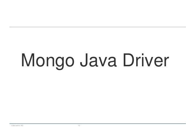 codecentric AG 12 Mongo Java Driver