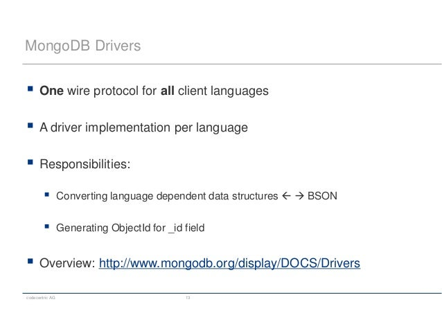 codecentric AG 13 MongoDB Drivers  One wire protocol for all client languages  A driver implementation per language  Re...