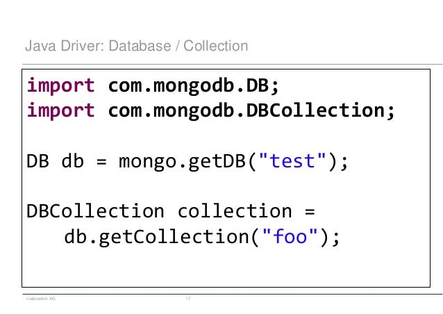 codecentric AG 17 Java Driver: Database / Collection import com.mongodb.DB; import com.mongodb.DBCollection; DB db = mongo...