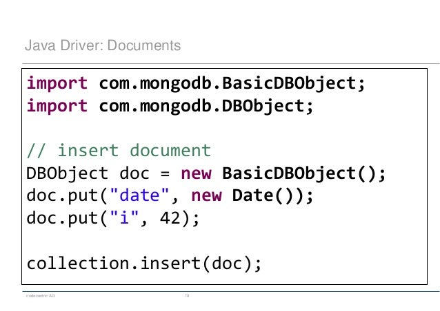 codecentric AG 18 Java Driver: Documents import com.mongodb.BasicDBObject; import com.mongodb.DBObject; // insert document...
