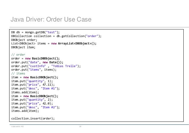 """codecentric AG 20 Java Driver: Order Use Case DB db = mongo.getDB(""""test""""); DBCollection collection = db.getCollection(""""ord..."""