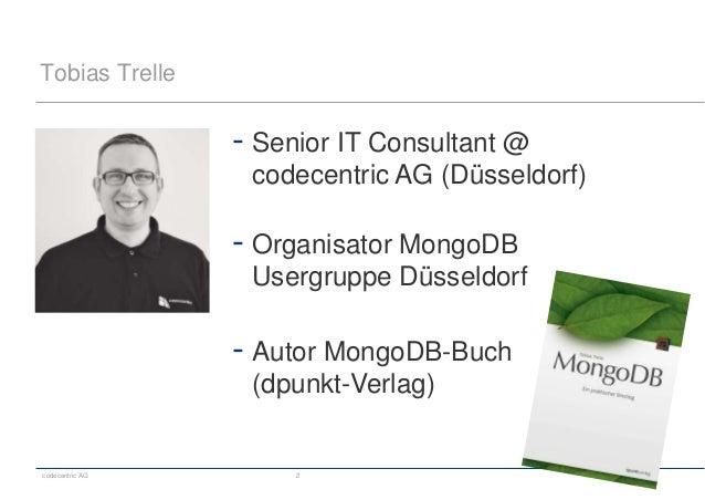 codecentric AG 2 Tobias Trelle - Senior IT Consultant @ codecentric AG (Düsseldorf) - Organisator MongoDB Usergruppe Düsse...