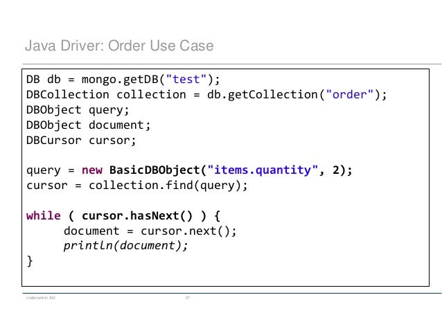 """codecentric AG 21 Java Driver: Order Use Case DB db = mongo.getDB(""""test""""); DBCollection collection = db.getCollection(""""ord..."""