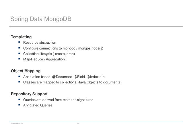 codecentric AG 25 Spring Data MongoDB Templating  Resource abstraction  Configure connections to mongod / mongos node(s)...