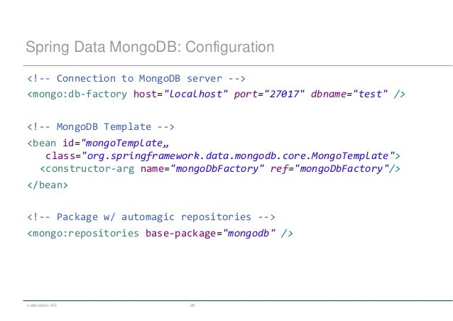 "codecentric AG 26 Spring Data MongoDB: Configuration <!-- Connection to MongoDB server --> <mongo:db-factory host=""localho..."