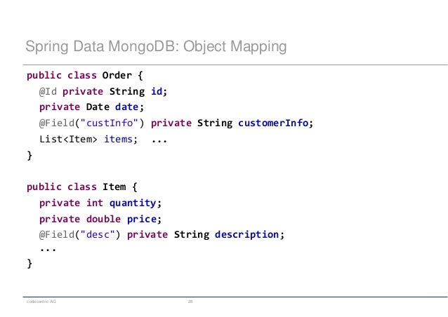 codecentric AG 28 Spring Data MongoDB: Object Mapping public class Order { @Id private String id; private Date date; @Fiel...