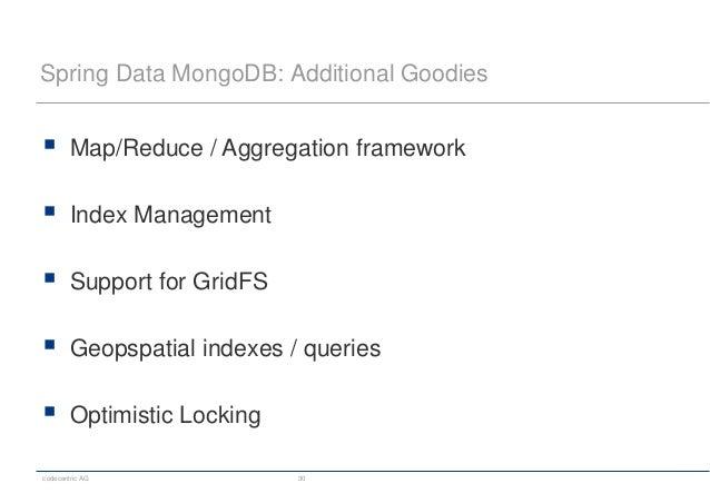 codecentric AG 30 Spring Data MongoDB: Additional Goodies  Map/Reduce / Aggregation framework  Index Management  Suppor...