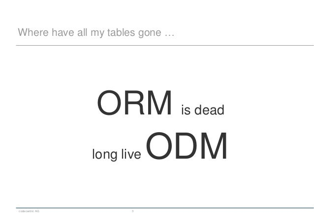 codecentric AG 3 Where have all my tables gone … ORM is dead long live ODM