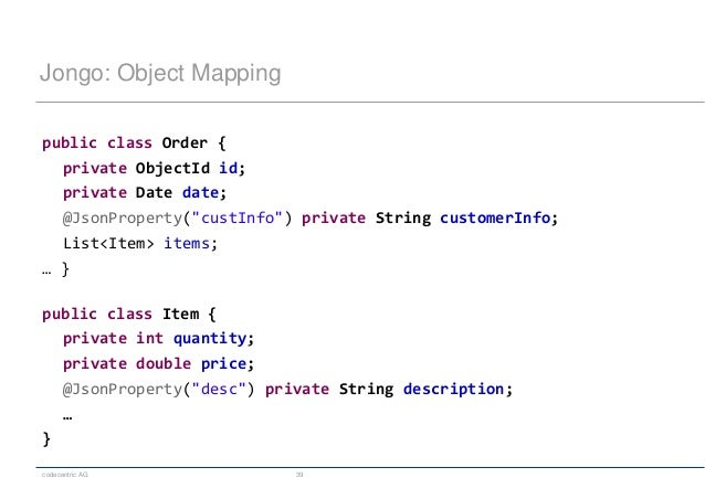 """codecentric AG 39 Jongo: Object Mapping public class Order { private ObjectId id; private Date date; @JsonProperty(""""custIn..."""