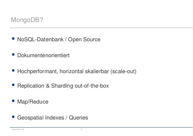 codecentric AG 4 MongoDB?  NoSQL-Datenbank / Open Source  Dokumentenorientiert  Hochperformant, horizontal skalierbar (...