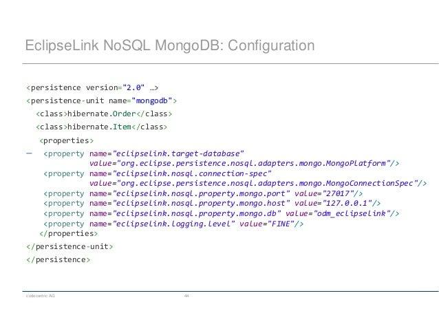 "codecentric AG 44 EclipseLink NoSQL MongoDB: Configuration <persistence version=""2.0"" …> <persistence-unit name=""mongodb"">..."