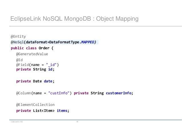 codecentric AG 45 EclipseLink NoSQL MongoDB : Object Mapping @Entity @NoSql(dataFormat=DataFormatType.MAPPED) public class...