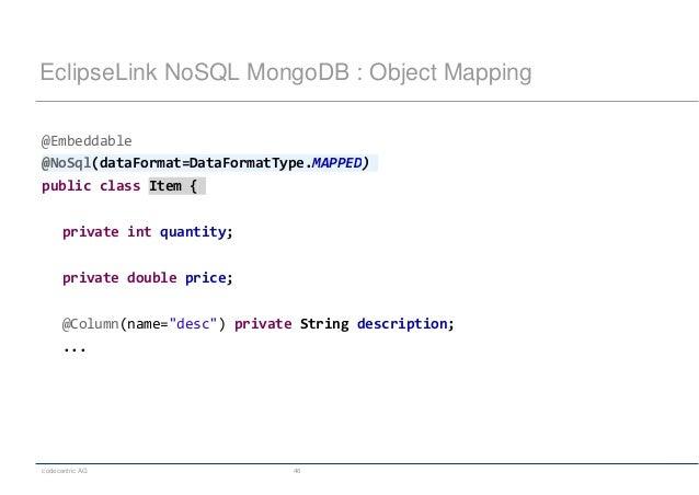 codecentric AG 46 EclipseLink NoSQL MongoDB : Object Mapping @Embeddable @NoSql(dataFormat=DataFormatType.MAPPED) public c...