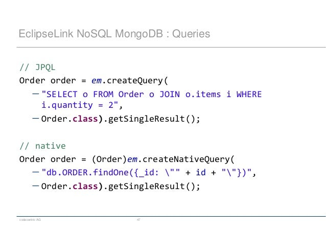 """codecentric AG 47 EclipseLink NoSQL MongoDB : Queries // JPQL Order order = em.createQuery(  """"SELECT o FROM Order o JOIN ..."""