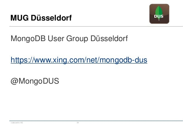 codecentric AG 54 MongoDB User Group Düsseldorf https://www.xing.com/net/mongodb-dus @MongoDUS MUG Düsseldorf