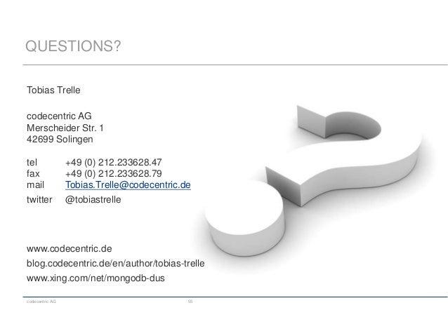 codecentric AG 55 QUESTIONS? Tobias Trelle codecentric AG Merscheider Str. 1 42699 Solingen tel +49 (0) 212.233628.47 fax ...