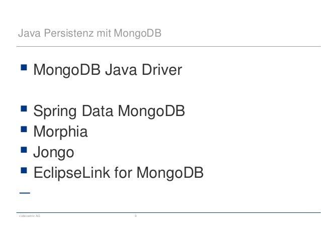 codecentric AG 9 Java Persistenz mit MongoDB  MongoDB Java Driver  Spring Data MongoDB  Morphia  Jongo  EclipseLink f...