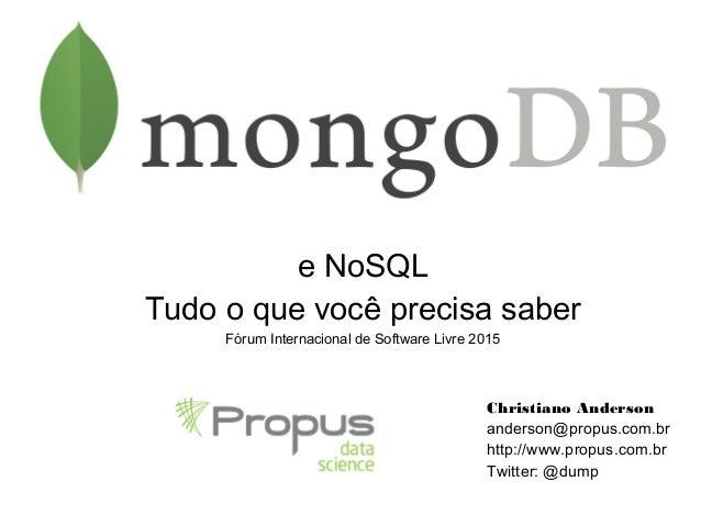 e NoSQL Tudo o que você precisa saber Fórum Internacional de Software Livre 2015 Christiano Anderson anderson@propus.com.b...