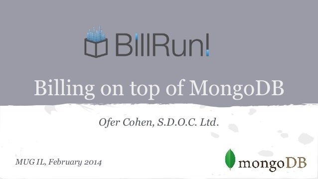 Billing on top of MongoDB Ofer Cohen, S.D.O.C. Ltd.  MUG IL, February 2014